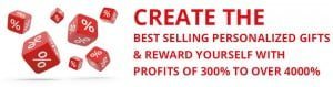 Create the Best Selling Personalized Gifts& Reward Yourself with Profits of 300% to Over 4000%
